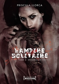 Llorca Priscilla - Vampire solitaire t2 ensorcelee.