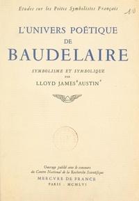 Lloyd James Austin - L'univers poétique de Baudelaire - Symbolisme et symbolique.