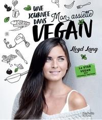 Lloyd Lang - Une journée dans mon assiette vegan.