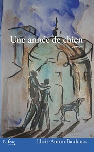 Lluis-Anton Baulenas - Une année de chien.