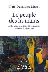 Lluis Quintana-Murci - Le peuple des humains - Sur les traces génétiques des migrations, métissages et adaptations.
