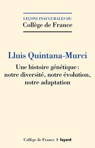 Lluis Quintana-Murci - Une histoire génétique - Notre diversité, notre évolution, notre adaptation.