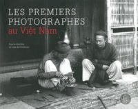 Loan de Fontbrune - Les premiers photographes au Viêt nam.