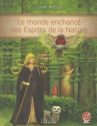 Loan Miège - Le monde enchanté des Esprits de la Nature - Aux petits et grands, à tous ceux dont le coeur chante ou aspire à chanter.... 1 CD audio MP3