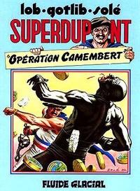 Lob et Bertrand Solé - Superdupont Tome 3 : Opération camembert - Suivi de Coeur enchainé.