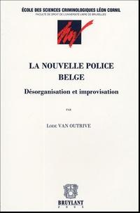 Lode Van Outrive - La nouvelle police belge - Désorganisation et improvisation.