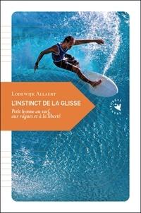 Lodewijk Allaert - L'instinct de la glisse - Petit hymne au surf, aux vagues et à la liberté.