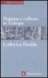 Lodovica Braida - Stampa e cultura in Europa tra XV e XVI secolo.