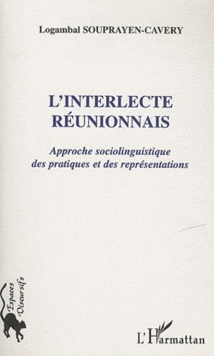 Logambal Souprayen-Cavery - L'interlecte réunionnais - Approche sociolinguistique des pratiques et des représentations.