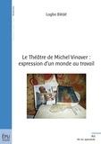 Logbo Blede - Le théâtre de Michel Vinaver : expression d'un monde au travail.