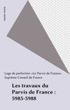 Loge de perfection «Le Parvis et  Suprême Conseil de France - Les travaux du Parvis de France : 5985-5988.