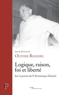 Olivier Riaudel - Logique, raison, foi et liberté.