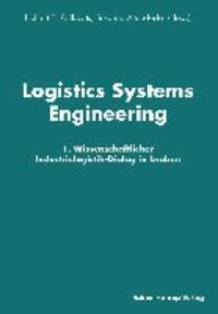 Logistics Systems Engineering - 1. Wissenschaftlicher Industrielogistik-Dialog in Leoben.