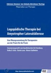 Logopädische Therapie bei Amyotropher Lateralsklerose - Eine Übungssammlung für Therapeuten aus der Praxis für die Praxis.