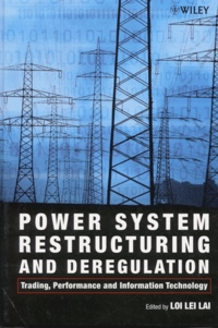 Power System Restructuring and Deregulation. Trading, Performance and Information Technology - Loi-Lei Lai |