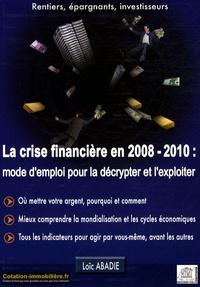 Loïc Abadie - La crise financière en 2008/2010 : mode d'emploi pour la décrypter et l'exploiter.