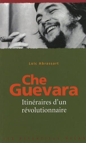 Loïc Abrassart - Che Guevara - Itinéraires d'un révolutionnaire.