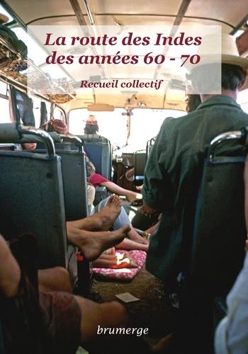 Loïc Allio et Joëlle Audry - La route des Indes des années 60-70 - Recueil collectif.
