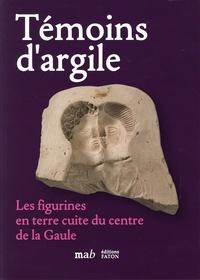 Loïc Androuin et Emmanuelle Audry-Brunet - Témoins d'argile - Les figurines en terre cuite du centre de la Gaule.