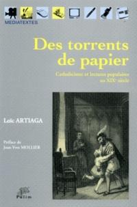 Loïc Artiaga - Des torrents de papier - Catholicisme et lectures populaires au XIXe siècle.