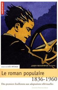 Loïc Artiaga - Le roman populaire - Des premiers feuilletons aux adaptations télévisuelles, 1836-1960.