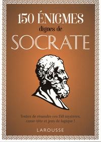 Loïc Audrain et Sandra Lebrun - 150 énigmes dignes de Socrate - Tentez de résoudre ces 50 mystères, casse-tête et jeux de logique !.