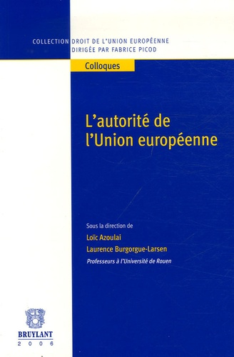 Loïc Azoulai et Laurence Burgorgue-Larsen - L'autorité de l'Union européenne.