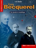 Loïc Barbo - Les Becquerel - Une dynastie de scientifiques.