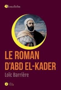 Loïc Barrière - Le roman d'Abd el-Kader.