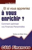 Loïc Bertrand - Et si vous appreniez à vous enrichir ? - Comment optimiser vos Finances Personnelles.