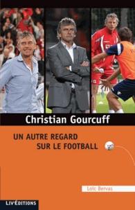 Christian Gourcuff - Un autre regard sur le football.pdf