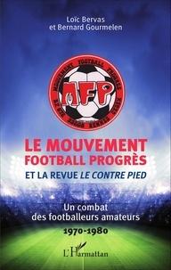 Loïc Bervas et Bernard Gourmelen - Le Mouvement Football Progrès et la revue Le Contre Pied - Un combat des footballeurs amateurs (1970-1980).