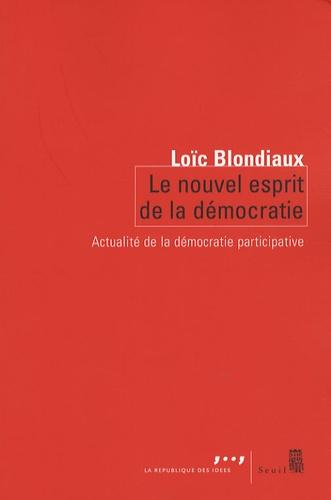 Le nouvel esprit de la démocratie. Actualité de la démocratie participative