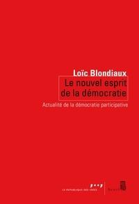 Loïc Blondiaux - Le nouvel esprit de la démocratie - Actualité de la démocratie participative.
