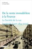 Loïc Bonneval et François Robert - De la rente immobilière à la finance - La Société de la rue Impériale (Lyon, 1854-2004).