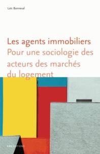 Loïc Bonneval - Les agents immobiliers - Pour une sociologie des acteurs des marchés du logement.