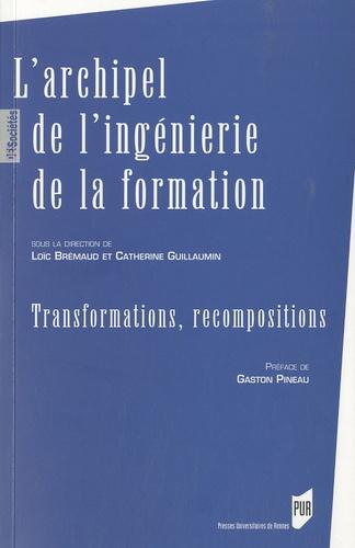 Loïc Brémaud et Catherine Guillaumin - L'archipel de l'ingénierie de la formation - Transformations, recompositions.