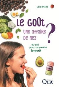 Loïc Briand - Le goût : une affaire de nez ? - 80 clés pour comprendre le goût.