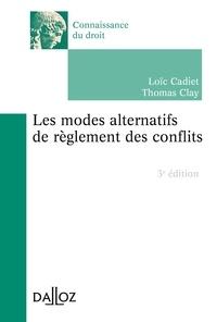 Loïc Cadiet et Thomas Clay - Les modes alternatifs de règlement des conflits - 3e éd..