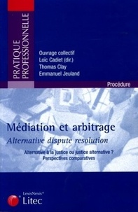Loïc Cadiet - Médiation & arbitrage, Alternative dispute résolution - Alternative à la justice ou justice alternative ? Perspectives comparatives.
