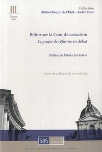 Loïc Cadiet et Emmanuel Dreyer - Réformer la cour de cassation - Le projet de réforme en débat. Actes du colloque du 11 avril 2019.