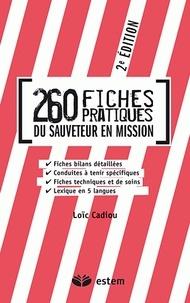 Loïc Cadiou - 260 fiches pratiques du sauveteur en mission.