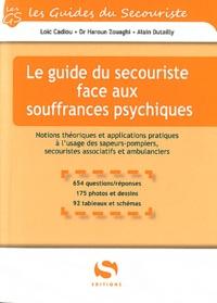Loïc Cadiou et Haroun Zouaghi - Le guide du secouriste face aux souffrances psychiques - Notions théoriques et applications pratiques à l'usage des sapeurs pompiers, secouristes associatifs et ambulanciers.
