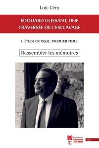 Loïc Céry - Édouard Glissant, une traversée de l'esclavage - I. Étude critique : premier tome. Rassembler les mémoires.
