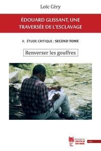 Loïc Céry - Édouard Glissant, une traversée de l'esclavage - II. Étude critique : second tome. Renverser les gouffres.