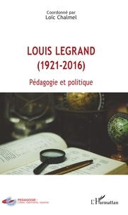 Loïc Chalmel - Louis Legrand (1921-2016) - Pédagogie et politique.