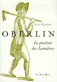 Loïc Chalmel - Oberlin - Le pasteur des Lumières.