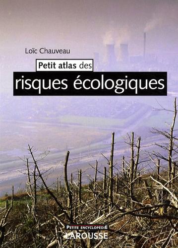 Loïc Chauveau - Petit atlas des risques écologiques.