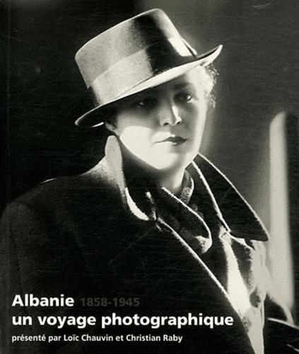 Loïc Chauvin et Christian Raby - Albanie, un voyage photographique (1858-1945).