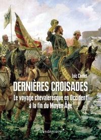 Loïc Chollet - Dernières croisades - Le voyage chevaleresque en Occident à la fin du Moyen Age.